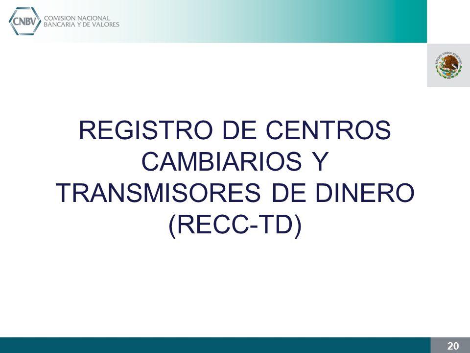 20 REGISTRO DE CENTROS CAMBIARIOS Y TRANSMISORES DE DINERO (RECC-TD)