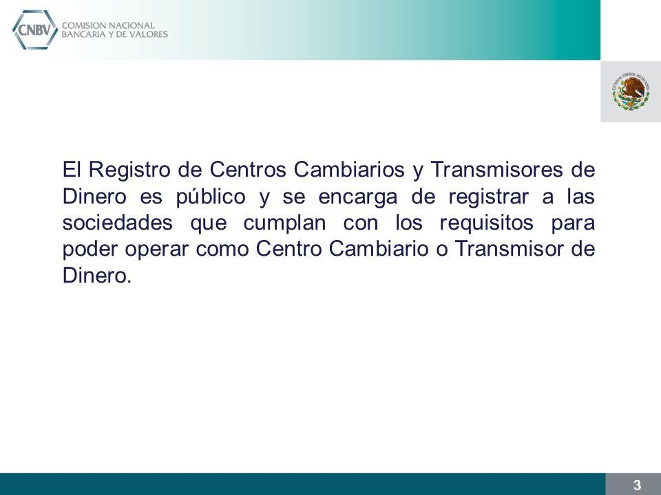 3 El Registro de Centros Cambiarios y Transmisores de Dinero es público y se encarga de registrar a las sociedades que cumplan con los requisitos para