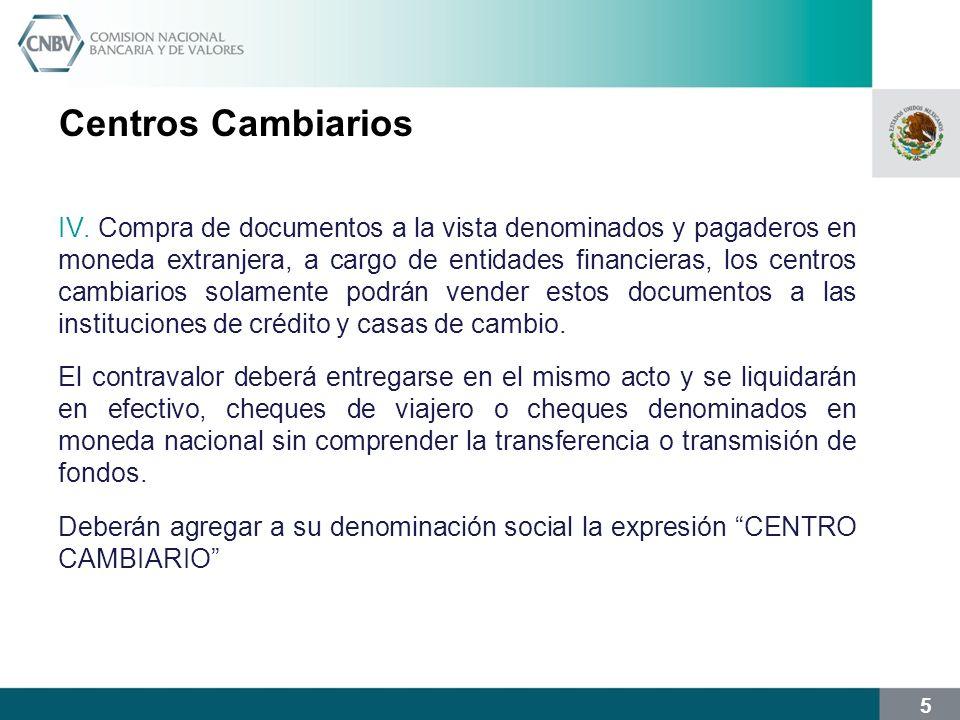 5 Centros Cambiarios IV. Compra de documentos a la vista denominados y pagaderos en moneda extranjera, a cargo de entidades financieras, los centros c