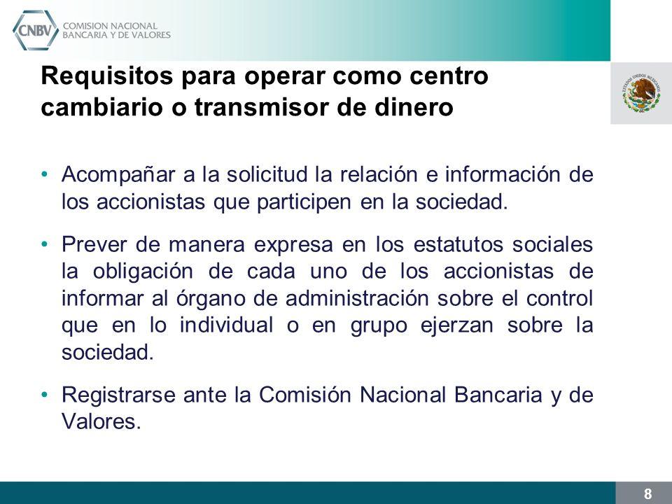 8 Requisitos para operar como centro cambiario o transmisor de dinero Acompañar a la solicitud la relación e información de los accionistas que partic