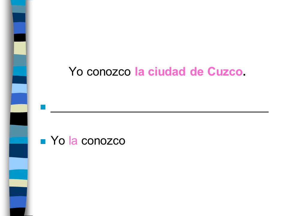 Yo conozco la ciudad de Cuzco. n _________________________________ n Yo la conozco
