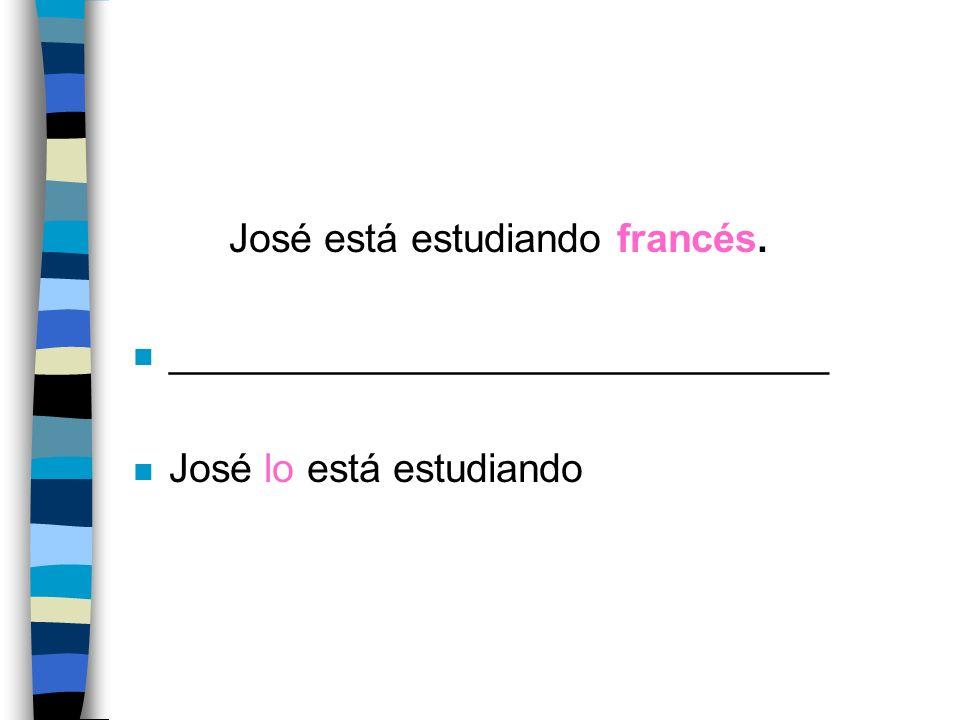 José está estudiando francés. n ______________________________ n José lo está estudiando