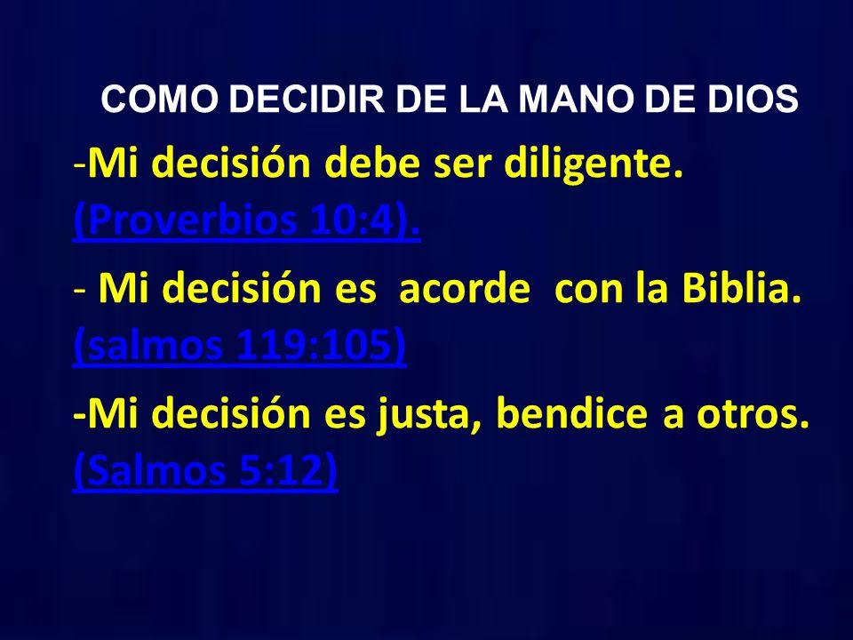COMO DECIDIR DE LA MANO DE DIOS -Mi decisión debe ser diligente. (Proverbios 10:4). (Proverbios 10:4). - Mi decisión es acorde con la Biblia. (salmos