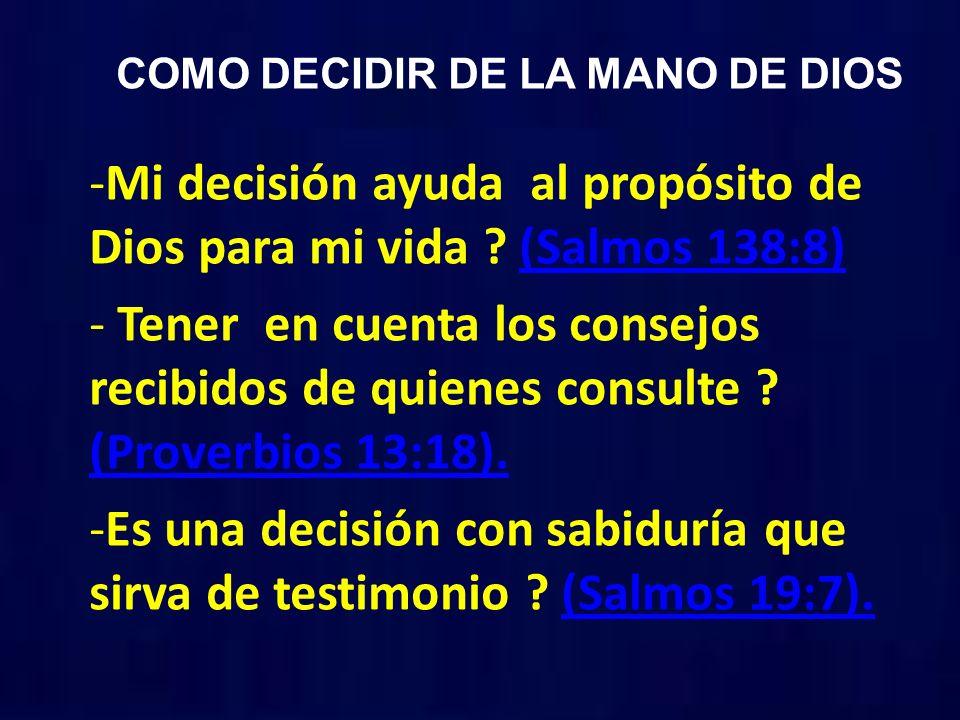 COMO DECIDIR DE LA MANO DE DIOS -Mi decisión ayuda al propósito de Dios para mi vida ? (Salmos 138:8)(Salmos 138:8) - Tener en cuenta los consejos rec