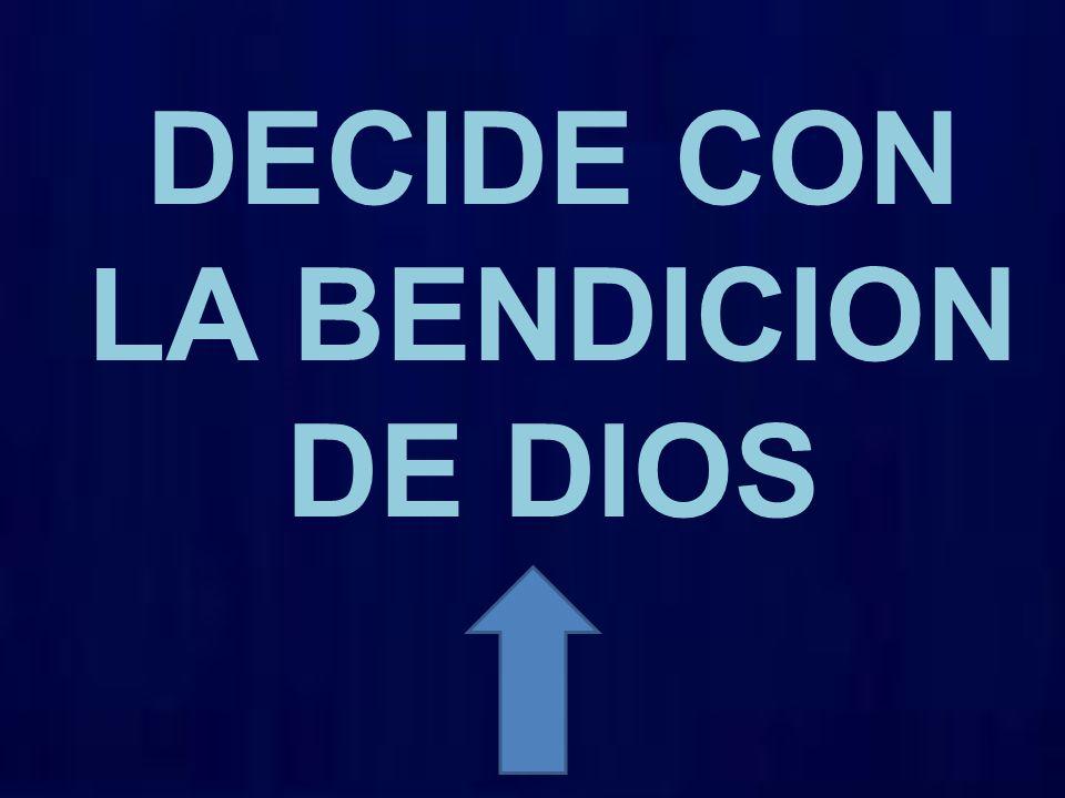 DECIDE CON LA BENDICION DE DIOS