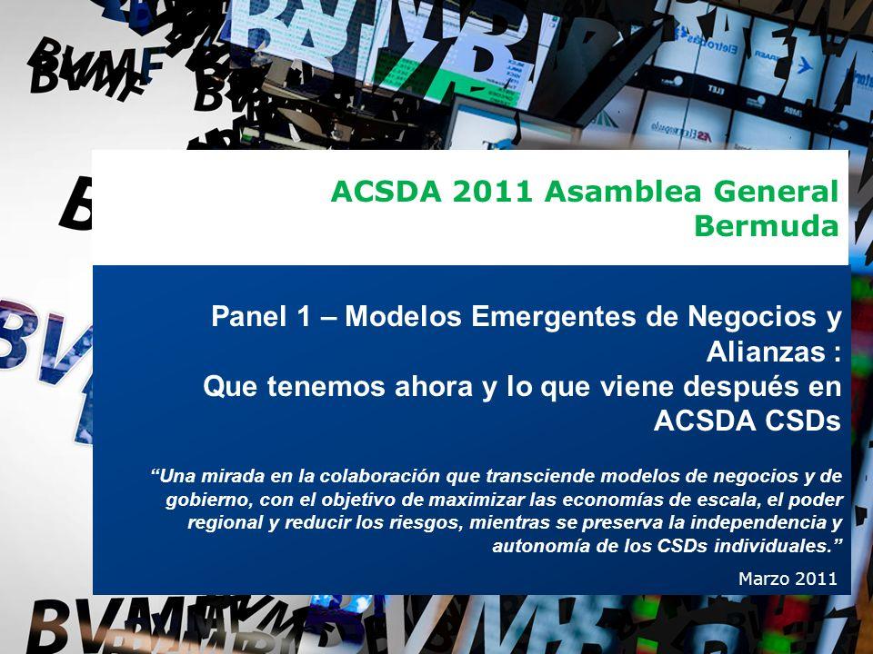 1 Panel 1 – Modelos Emergentes de Negocios y Alianzas : Que tenemos ahora y lo que viene después en ACSDA CSDs Una mirada en la colaboración que trans