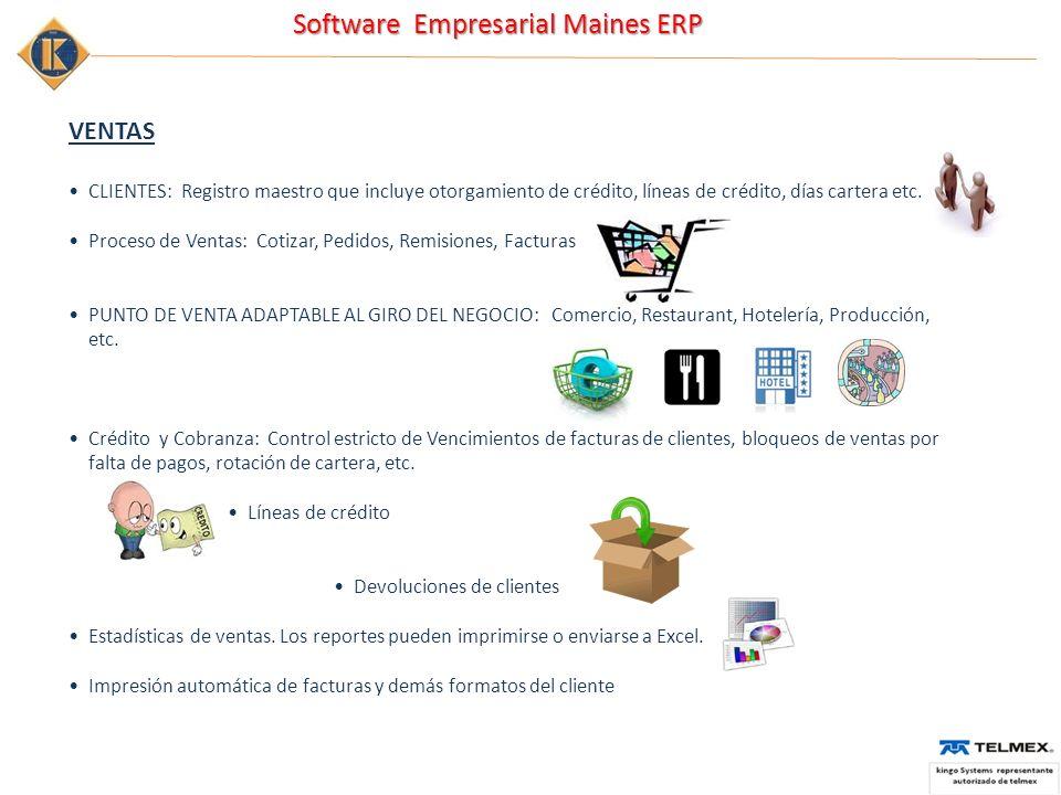 Software Empresarial Maines ERP VENTAS CLIENTES: Registro maestro que incluye otorgamiento de crédito, líneas de crédito, días cartera etc. Proceso de