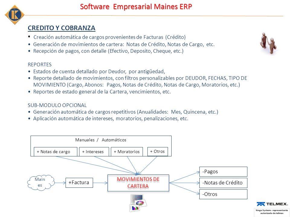 Software Empresarial Maines ERP CREDITO Y COBRANZA Creación automática de cargos provenientes de Facturas (Crédito) Generación de movimientos de cartera: Notas de Crédito, Notas de Cargo, etc.