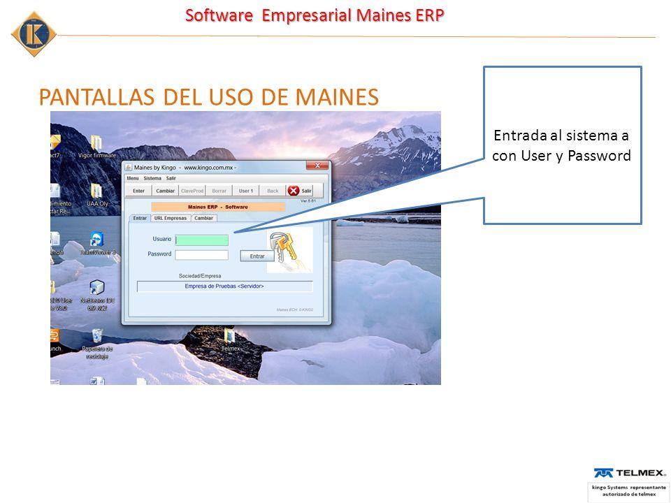 Software Empresarial Maines ERP PANTALLAS DEL USO DE MAINES Entrada al sistema a con User y Password