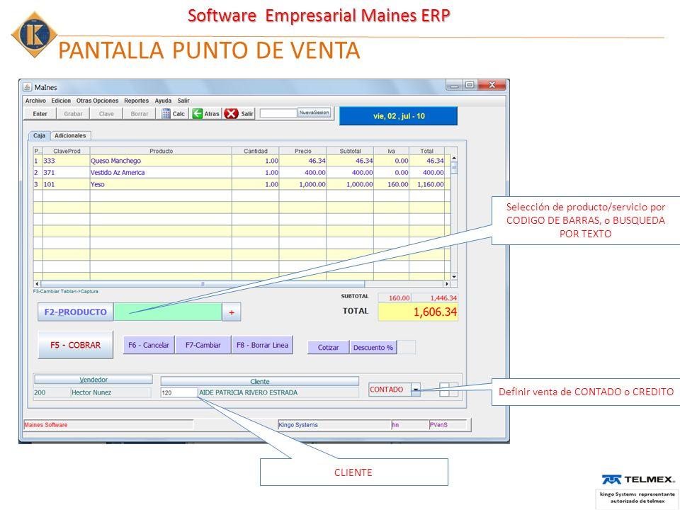 Software Empresarial Maines ERP PANTALLA PUNTO DE VENTA Definir venta de CONTADO o CREDITO Selección de producto/servicio por CODIGO DE BARRAS, o BUSQUEDA POR TEXTO CLIENTE