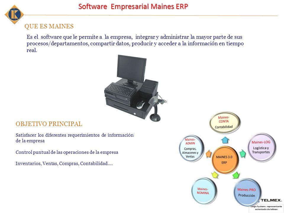 Software Empresarial Maines ERP OBJETIVO PRINCIPAL Satisfacer los diferentes requerimientos de información de la empresa Control puntual de las operaciones de la empresa Inventarios, Ventas, Compras, Contabilidad….