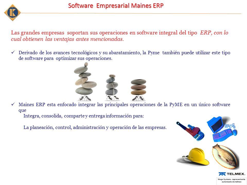 Software Empresarial Maines ERP Las grandes empresas soportan sus operaciones en software integral del tipo ERP, con lo cual obtienen las ventajas antes mencionadas.