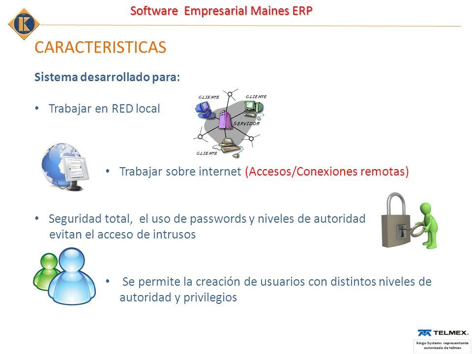 Software Empresarial Maines ERP CARACTERISTICAS Sistema desarrollado para: Trabajar en RED local Trabajar sobre internet (Accesos/Conexiones remotas)