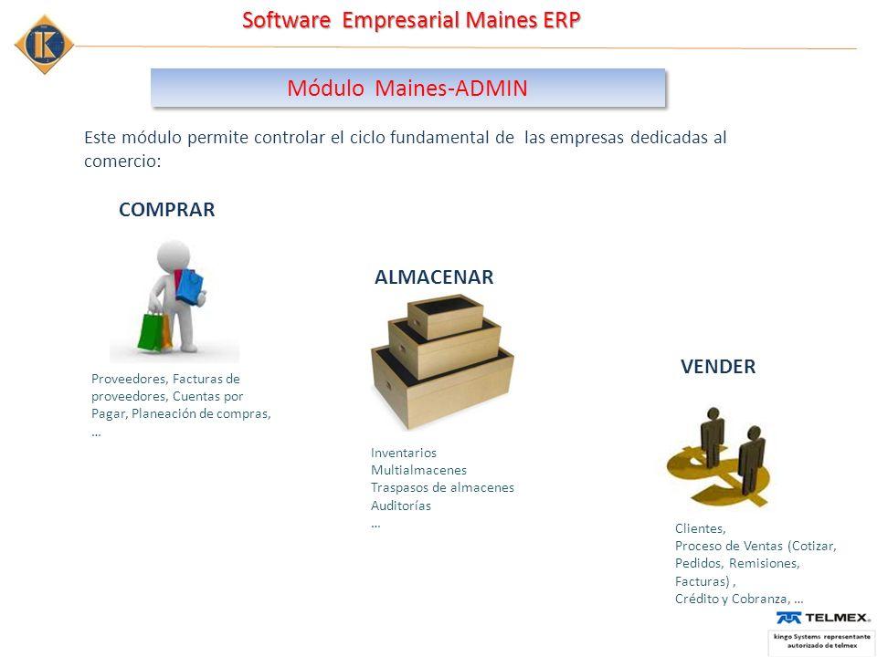 Software Empresarial Maines ERP MóduloMaines-ADMIN Este módulo permite controlar el ciclo fundamental de las empresas dedicadas al comercio: ALMACENAR