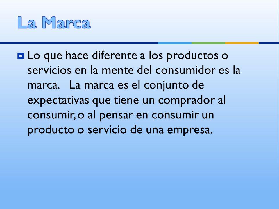 Lo que hace diferente a los productos o servicios en la mente del consumidor es la marca. La marca es el conjunto de expectativas que tiene un comprad