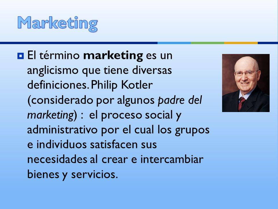 El término marketing es un anglicismo que tiene diversas definiciones. Philip Kotler (considerado por algunos padre del marketing) : el proceso social