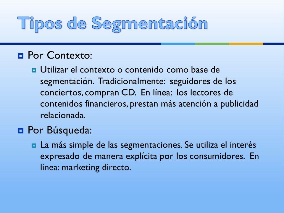 Por Contexto: Utilizar el contexto o contenido como base de segmentación. Tradicionalmente: seguidores de los conciertos, compran CD. En línea: los le