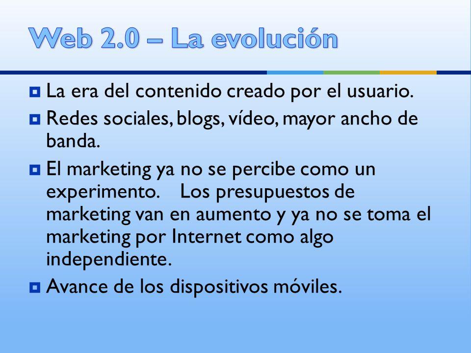 La era del contenido creado por el usuario. Redes sociales, blogs, vídeo, mayor ancho de banda. El marketing ya no se percibe como un experimento. Los
