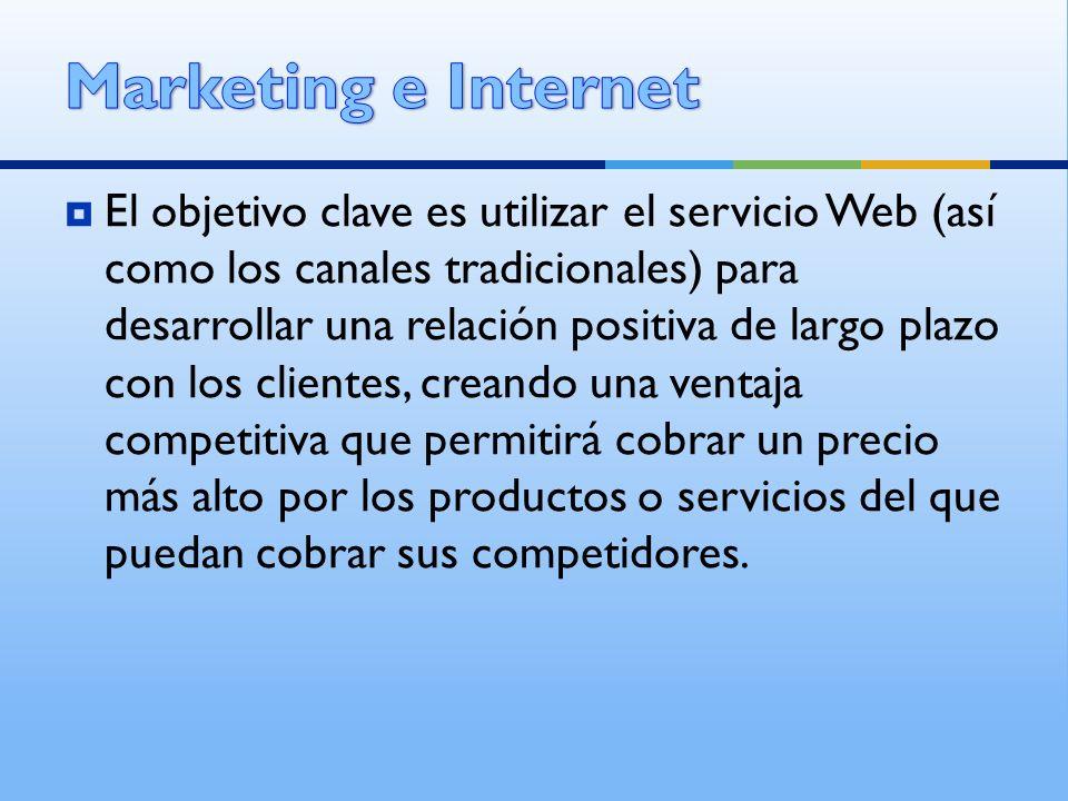 El objetivo clave es utilizar el servicio Web (así como los canales tradicionales) para desarrollar una relación positiva de largo plazo con los clien