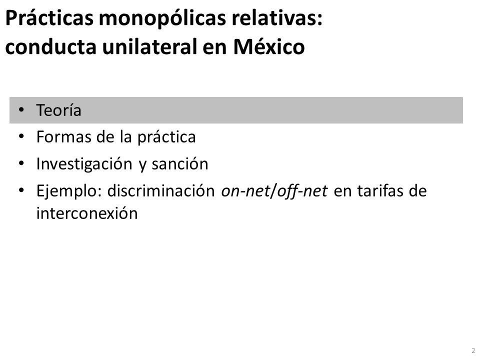 Prácticas monopólicas relativas: conducta unilateral en México Teoría Formas de la práctica Investigación y sanción Ejemplo: discriminación on-net/off-net en tarifas de interconexión 2
