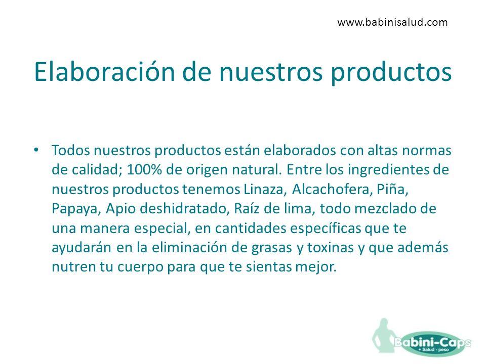 Elaboración de nuestros productos Todos nuestros productos están elaborados con altas normas de calidad; 100% de origen natural.