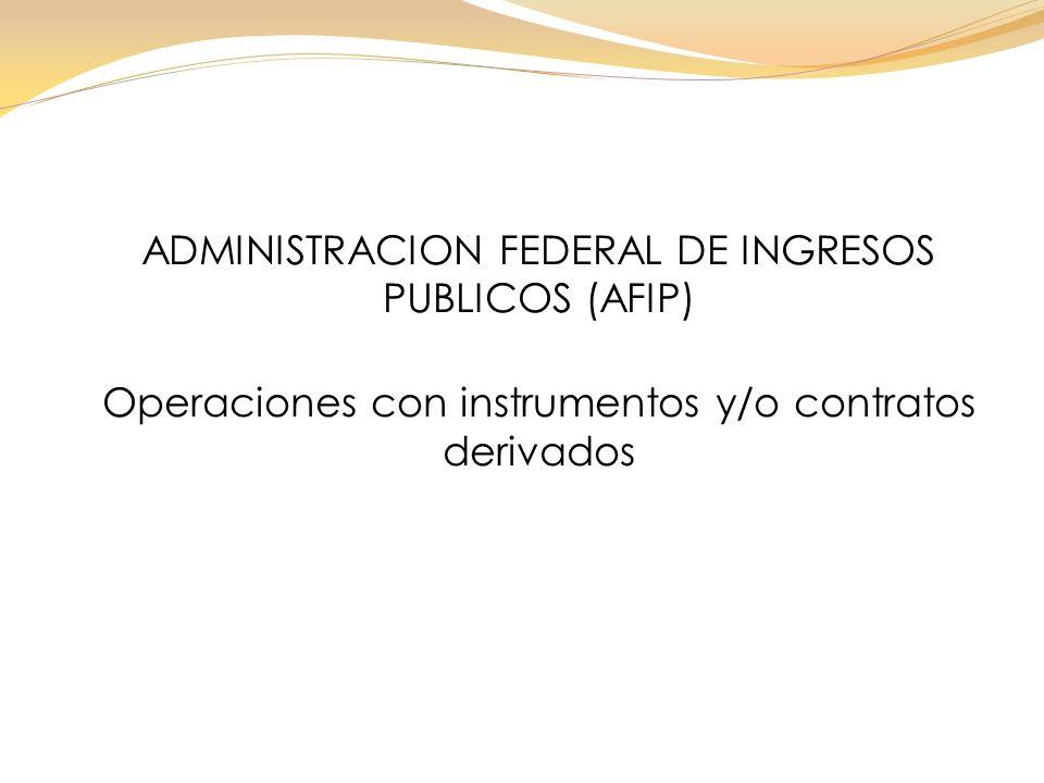 ADMINISTRACION FEDERAL DE INGRESOS PUBLICOS (AFIP) Operaciones con instrumentos y/o contratos derivados Buenos Aires, 03 de Enero de 2013