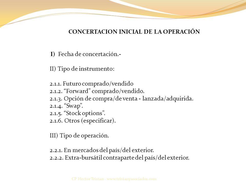 CP Hector Tristan - www.tristanyasociados.com CONCERTACION INICIAL DE LA OPERACIÓN I) Fecha de concertación.- II) Tipo de instrumento: 2.1.1.