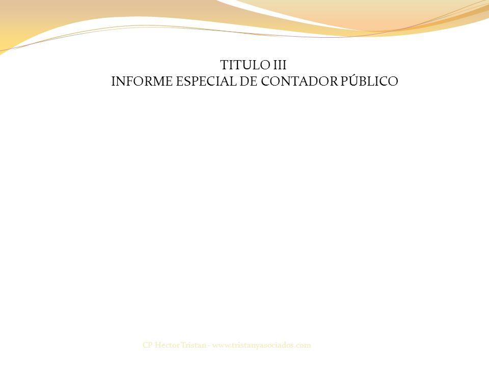 TITULO III INFORME ESPECIAL DE CONTADOR PÚBLICO CP Hector Tristan - www.tristanyasociados.com