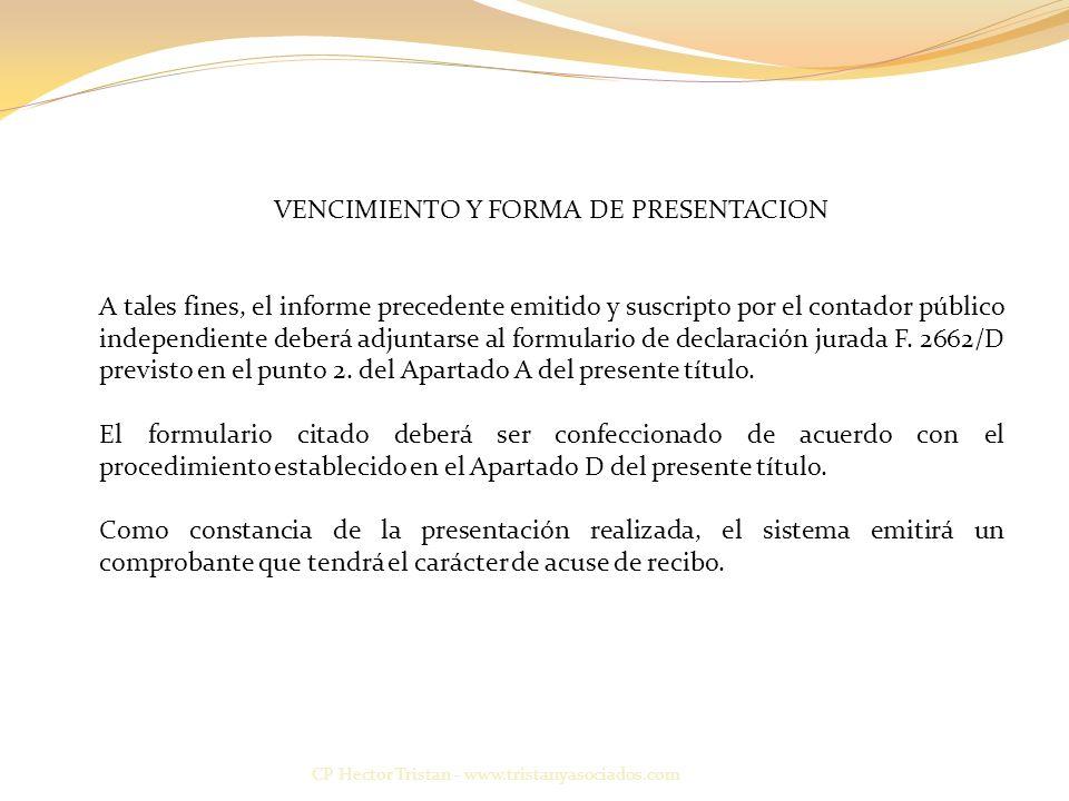 CP Hector Tristan - www.tristanyasociados.com VENCIMIENTO Y FORMA DE PRESENTACION A tales fines, el informe precedente emitido y suscripto por el contador público independiente deberá adjuntarse al formulario de declaración jurada F.