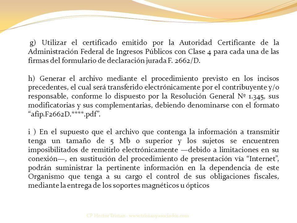 CP Hector Tristan - www.tristanyasociados.com g) Utilizar el certificado emitido por la Autoridad Certificante de la Administración Federal de Ingresos Públicos con Clase 4 para cada una de las firmas del formulario de declaración jurada F.