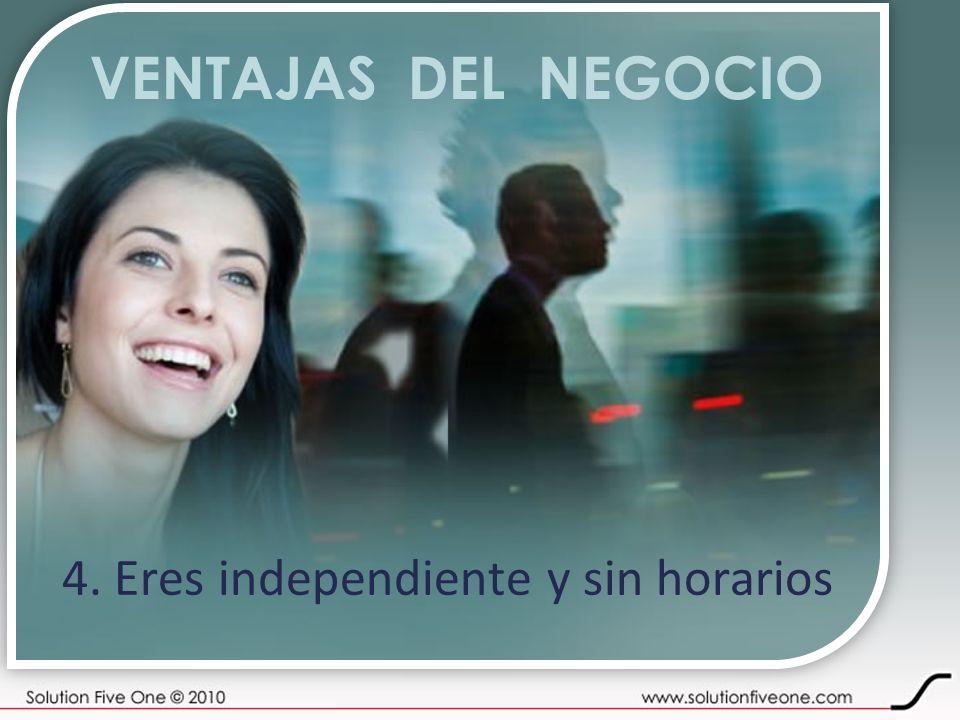 VENTAJAS DEL NEGOCIO 4. Eres independiente y sin horarios