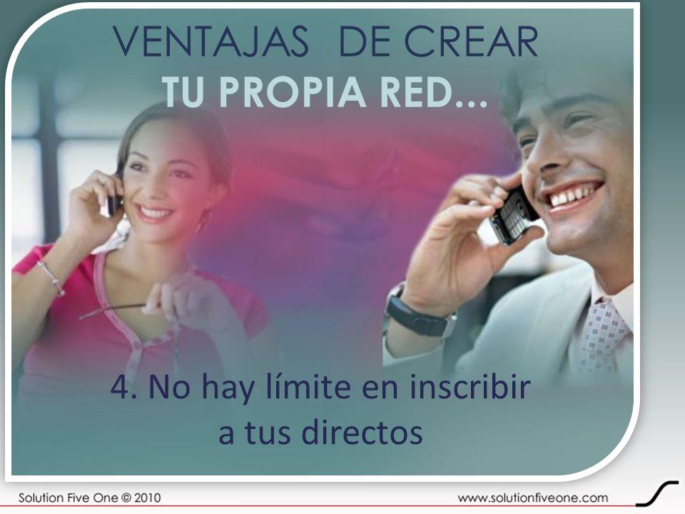 VENTAJAS DE CREAR TU PROPIA RED... 4. No hay límite en inscribir a tus directos