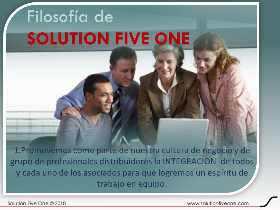 Filosofía de SOLUTION FIVE ONE 1.Promovemos como parte de nuestra cultura de negocio y de grupo de profesionales distribuidores la INTEGRACION de todo