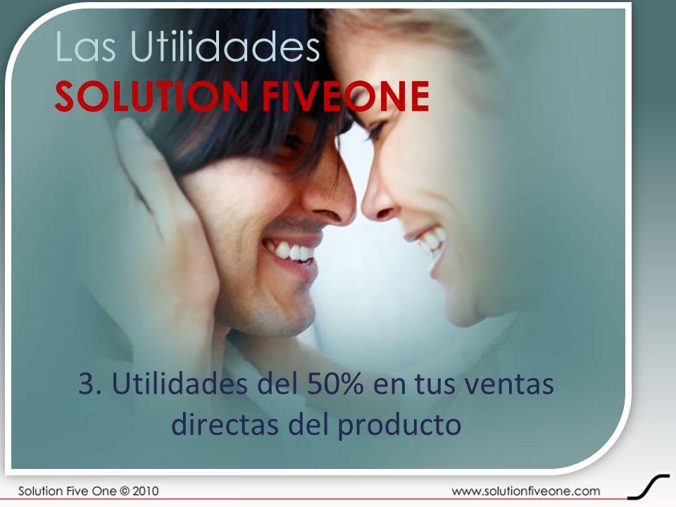 Las Utilidades SOLUTION FIVEONE 3. Utilidades del 50% en tus ventas directas del producto