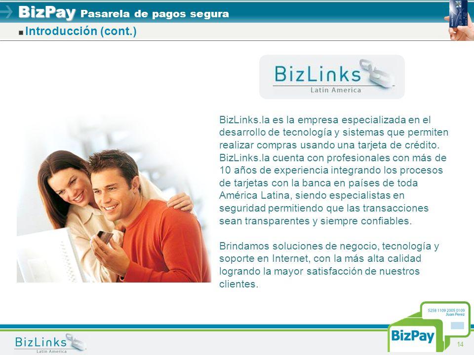 BizPay BizPay Pasarela de pagos segura 14 Introducción (cont.) BizLinks.la es la empresa especializada en el desarrollo de tecnología y sistemas que p