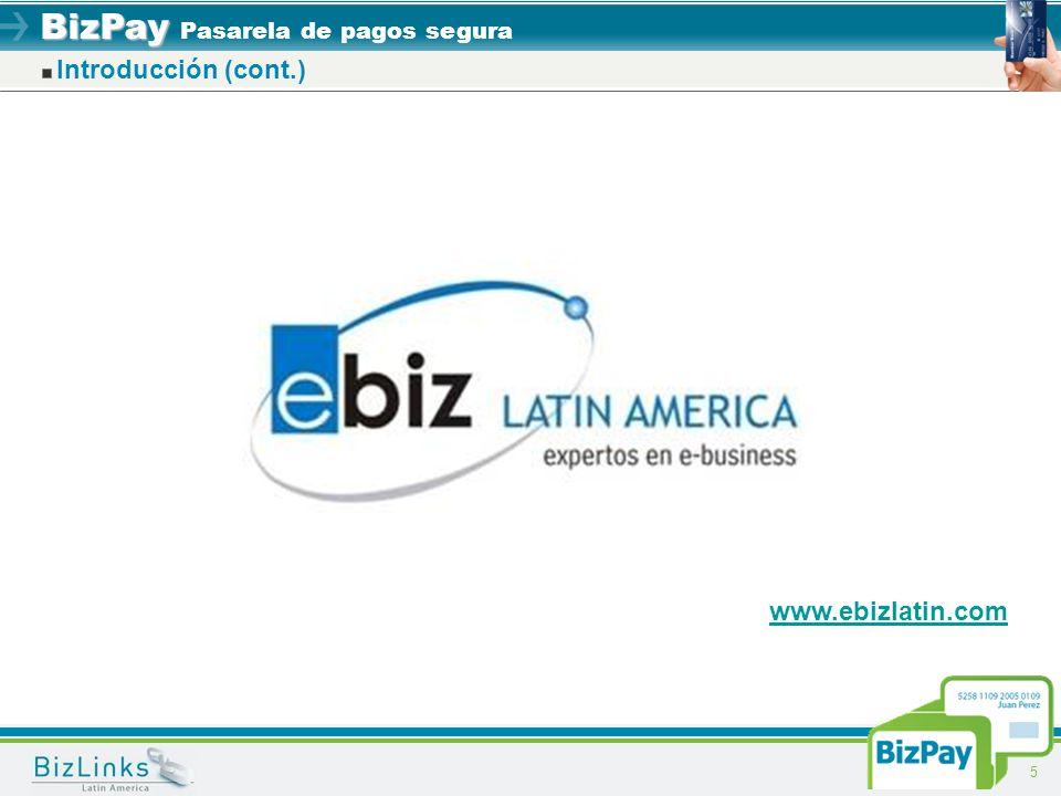 BizPay BizPay Pasarela de pagos segura 5 Introducción (cont.) www.ebizlatin.com