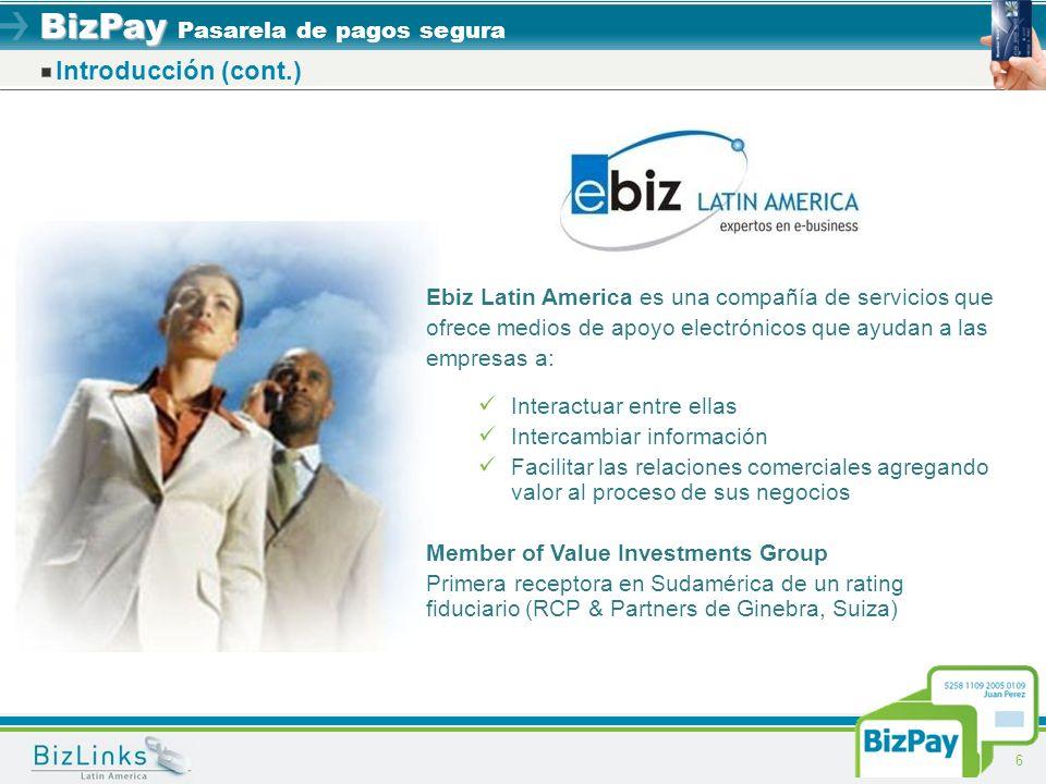 BizPay BizPay Pasarela de pagos segura 6 Introducción (cont.) Ebiz Latin America es una compañía de servicios que ofrece medios de apoyo electrónicos