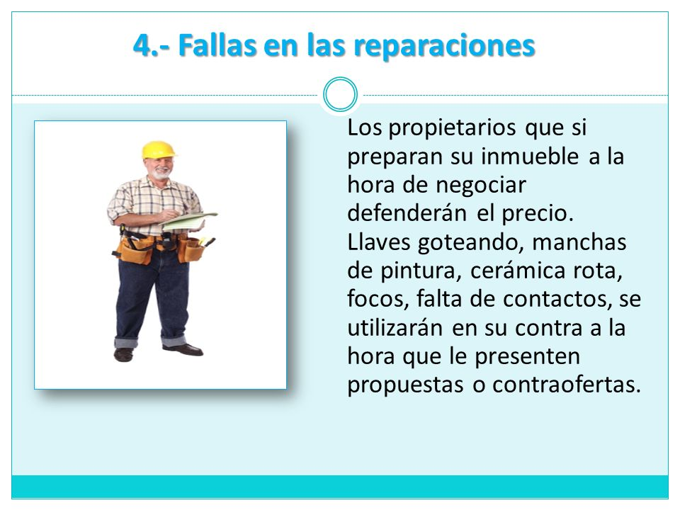4.- Fallas en las reparaciones Los propietarios que si preparan su inmueble a la hora de negociar defenderán el precio. Llaves goteando, manchas de pi