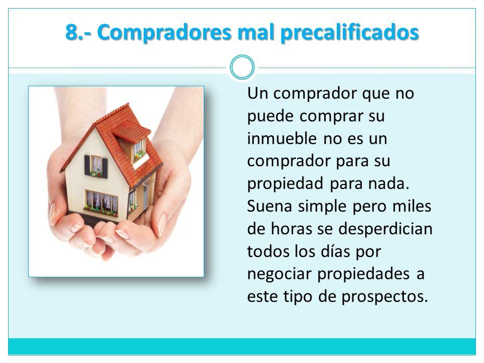 Un comprador que no puede comprar su inmueble no es un comprador para su propiedad para nada. Suena simple pero miles de horas se desperdician todos l