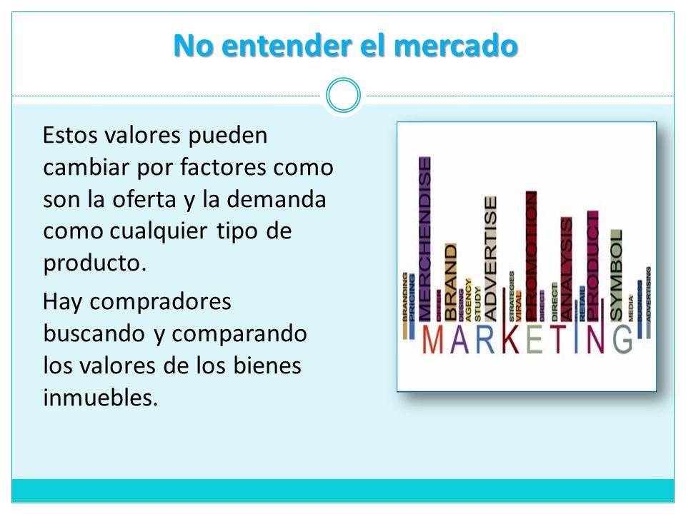 No entender el mercado Estos valores pueden cambiar por factores como son la oferta y la demanda como cualquier tipo de producto.