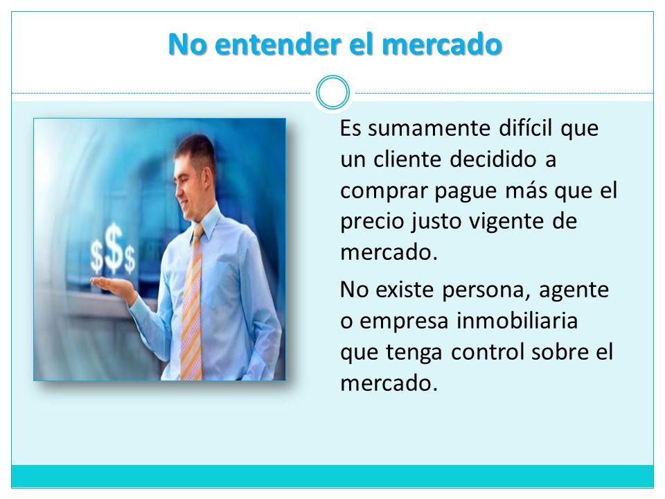 Es sumamente difícil que un cliente decidido a comprar pague más que el precio justo vigente de mercado.