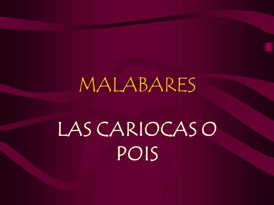 MALABARES LAS CARIOCAS O POIS