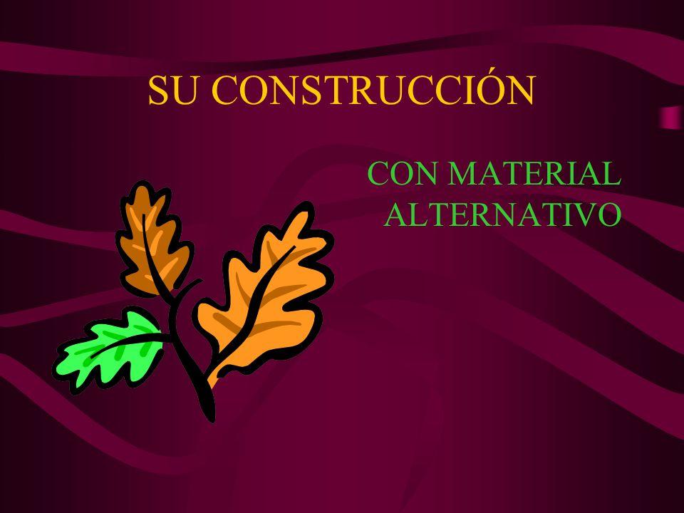 SU CONSTRUCCIÓN CON MATERIAL ALTERNATIVO
