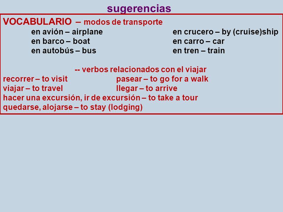 sugerencias VOCABULARIO – modos de transporte en avión – airplaneen crucero – by (cruise)ship en barco – boaten carro – car en autobús – busen tren –