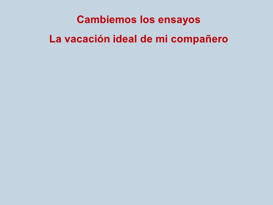 Cambiemos los ensayos La vacación ideal de mi compañero