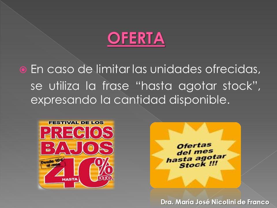 En caso de limitar las unidades ofrecidas, se utiliza la frase hasta agotar stock, expresando la cantidad disponible. Dra. María José Nicolini de Fran