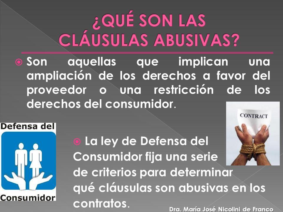 Son aquellas que implican una ampliación de los derechos a favor del proveedor o una restricción de los derechos del consumidor.