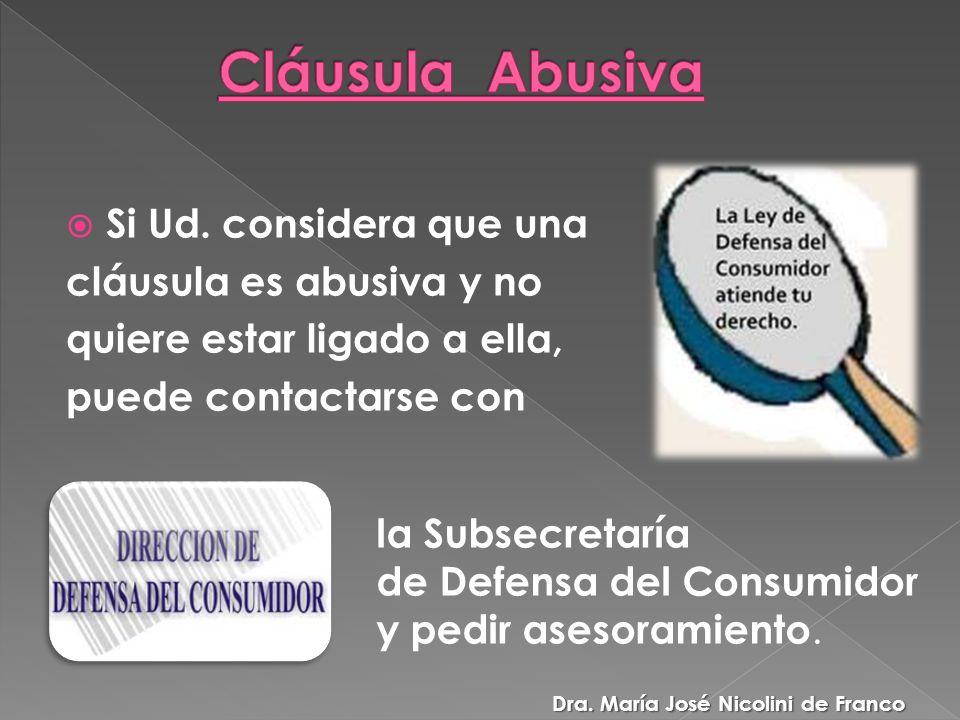 Si Ud. considera que una cláusula es abusiva y no quiere estar ligado a ella, puede contactarse con la Subsecretaría de Defensa del Consumidor y pedir