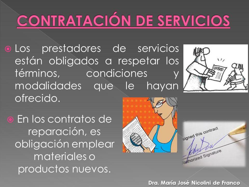 Los prestadores de servicios están obligados a respetar los términos, condiciones y modalidades que le hayan ofrecido.