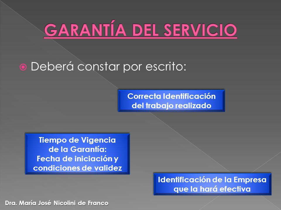 Deberá constar por escrito: Correcta Identificación del trabajo realizado Tiempo de Vigencia de la Garantía: Fecha de iniciación y condiciones de vali